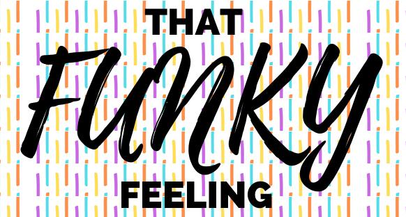 That Funky Feeling